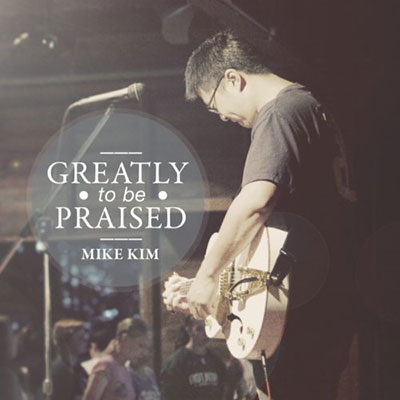 dave-goetter-mike-kim-greatly-to-be-praised-400