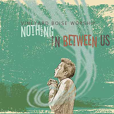 dave-goetter-vineyard-boise-worship-nothing-in-between-us-400